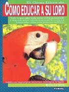 COMO EDUCAR O SEU PAPAGAIO (9788430586127)