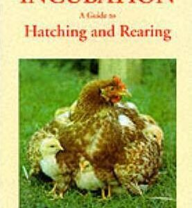Incubation : A Guide to Hatching and Rearing (9780906137253)