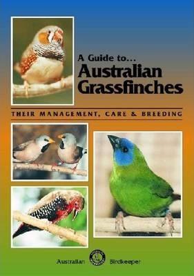 A Guide to Australian Grassfinches (9780958710220)