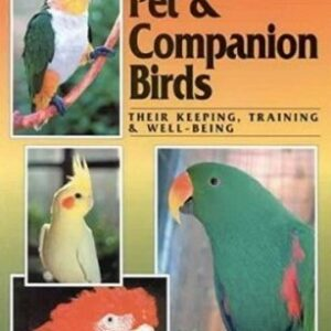 A Guide to Pet & Companion Birds : Their Keeping, Training & Well-being (9780958726610)