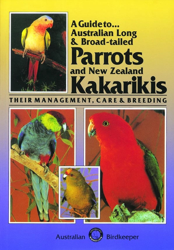 A Guide to Australian Long and Broadtailed Parrots and NZ Kakarikis (9780958745536)