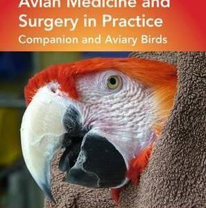 Avian Medicine and Surgery in Practice : Companion and Aviary Birds, Second Edition (9781482260205)