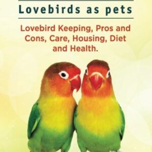 Lovebirds. Lovebirds as pets (9781911142423)