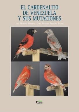 El Cardenalito de Venezuela y sus mutaciones (Carduelis cucullata) (9788493301116)