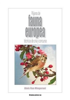 PÁJAROS DE FAUNA EUROPEA. TÉCNICAS DE CRÍA Y CONCURSO (9788493301163)